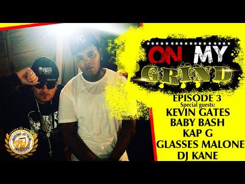 Kevin Gates, Kap G, Baby Bash, Glasses Malone, DJ Kane w/ BDK - On My Grind Ep 3