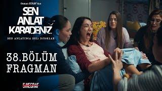 Sen Anlat Karadeniz - 38.Bölüm Fragman Video