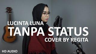 TANPA STATUS - LUCINTA LUNA COVER BY REGITA ( HD AUDIO & LIRIK )