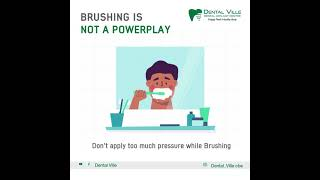 Brushing is not a powerplay. Applying too much pressure can cause tooth abrasion, gum recession