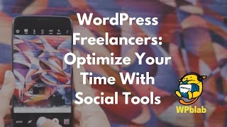 EP73 - WordPress Freelancers: Optimize Your Time With Social Tools - WPblab