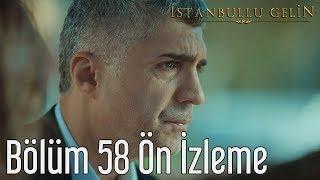 İstanbullu Gelin 58. Bölüm - Ön İzleme