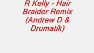 R Kelly Hair Braider Remix (Andrew D & Drumatik)