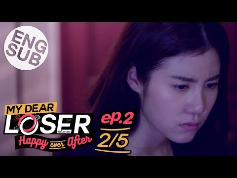 [Eng Sub] My Dear Loser รักไม่เอาถ่าน | ตอน Happy Ever After | EP.2 [2/5]