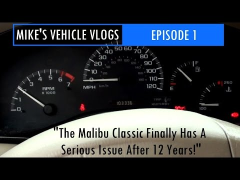 "VEHICLE VLOG 1 - ""The Malibu Classic Finally Has A Serious Issue After 12 Years!"""