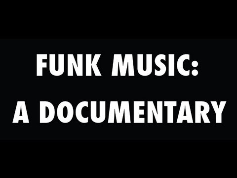 FUNK MUSIC: A DOCUMENTARY.