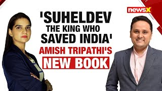'Suheldev: The King Who Saved India' | Amish Tripathi's new book | NewsX