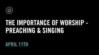 The Importance of Worship - Preaching & Singing