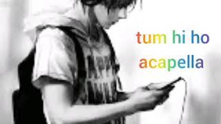 Acapella Tum Hi Ho