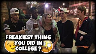 FREAKIEST THING YOU'VE DONE IN COLLEGE?| PUBLIC INTERVIEW