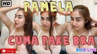 BIGO LIVE :PAMELA SAFITRI LIVE CUMA PAKAI BRA