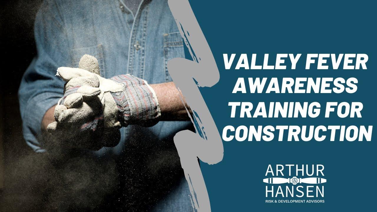 Arthur & Hansen LLC Valley Fever Awareness Training for Construction Workers in California (AB 203)