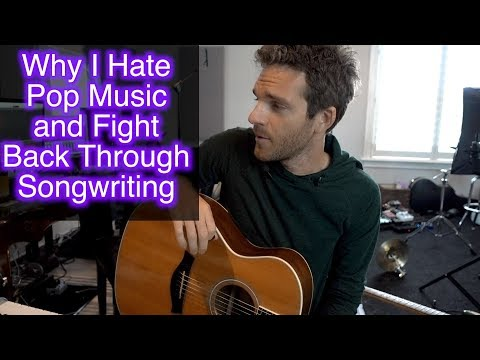 Why I Hate Pop Music and Fight Back through Songwriting