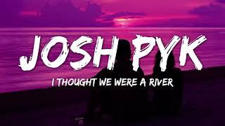 Josh Pyke - I Thought We Were a River (Lyrics)