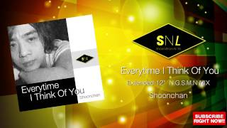 "Shoonchan-Everytime I Think Of You (EXTENDED 12"" N.G.S.M.N MIX)"