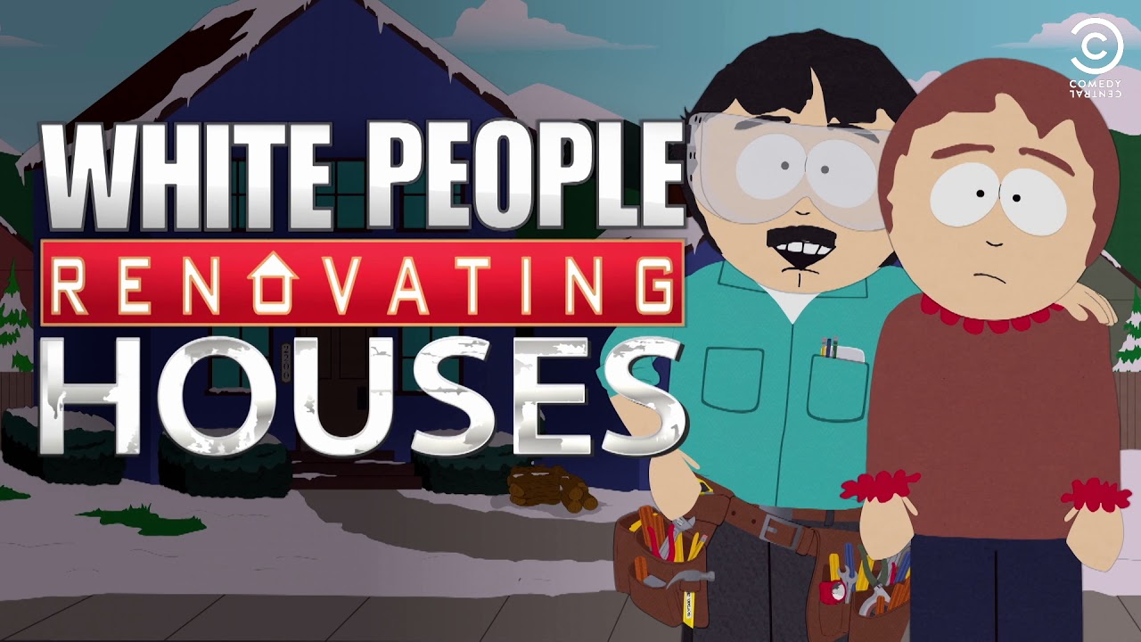 White People Renovating Houses South Park Comedy Central Uk