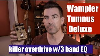 WAMPLER TUMNUS DELUXE awesome OVERDRIVE pedal w/3 band EQ