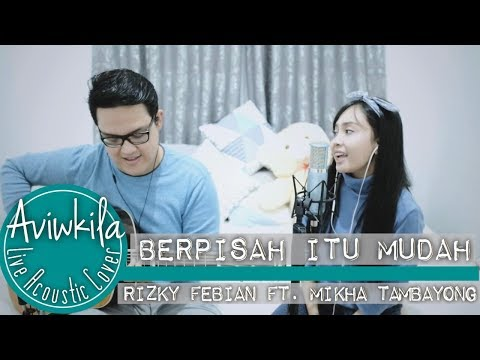 BERPISAH ITU MUDAH - RIZKY FEBIAN & MIKHA TAMBAYONG (Live Acoustic Cover by Aviwkila)