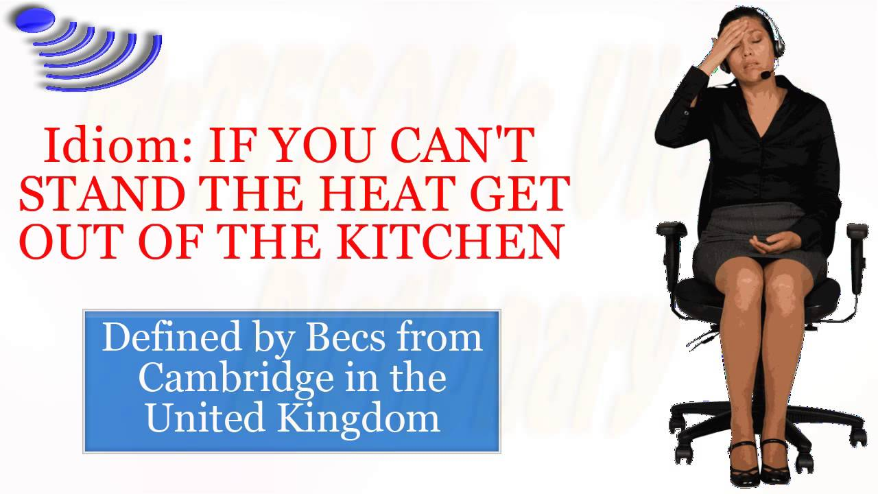 Idiom: IF YOU CAN\'T STAND THE HEAT GET OUT OF THE KITCHEN - YouTube