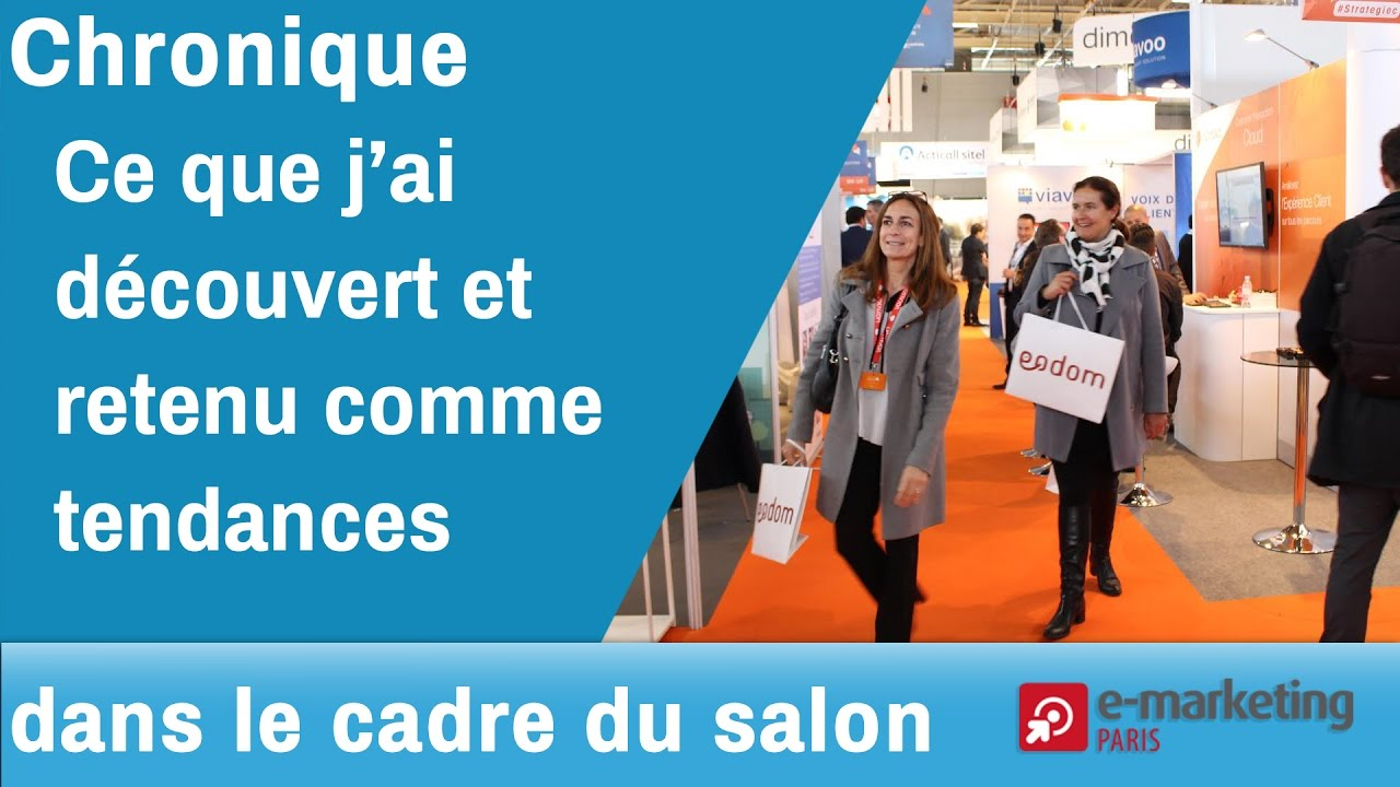 E Marketing Salon Chronique Tendances Sur Le Salon E Marketing Paris 2017 Emktp2017