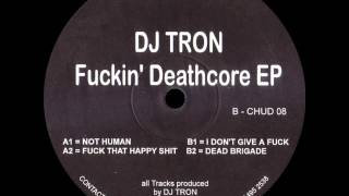 DJ Tron - Fuck That Happy Shit