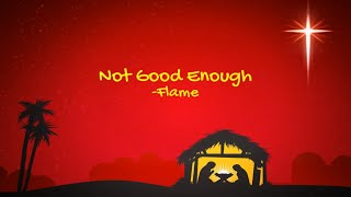Not Good Enough - Flame (Lyric Video)