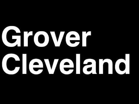 How to Pronounce Grover Cleveland President United States America US Speech Interview Quotes