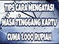 TIPS CARA MENGATASI KARTU MASA TENGGANG CUMA 1.000 RUPIAH #1
