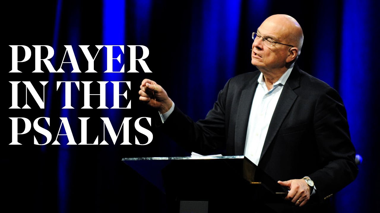 Tim Keller | Prayer in the Psalms: Discovering How to Pray
