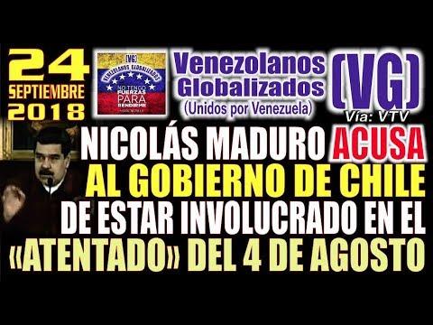 """(24/9/18) – Maduro ACUSĄ al gobierno de CHILE de estar involucrado en el """"ĄTENTAÐO"""" del 4 de agosto"""