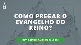 Como Pregar o Evangelho do Reino? - Rev. Rosther Guimarães Lopes - Culto Noturno - 31/01/2021