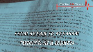 Effective Life Church - From Abram To Abraham (What's in a Name?) - Pastor Matthew Guest