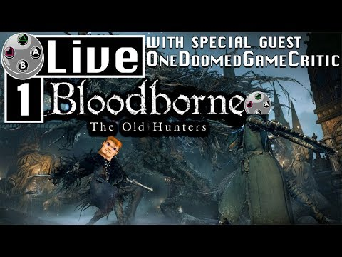 LIVE ! Bloodborne: The Old Hunters with special guest One Doomed Game Critic