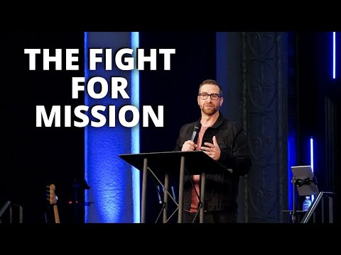 The Fight for Mission | Pastor Matt Holcomb