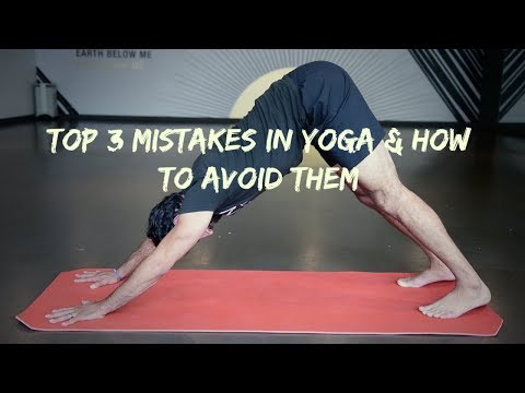 Top 3 Mistakes in Yoga & How To Avoid Them