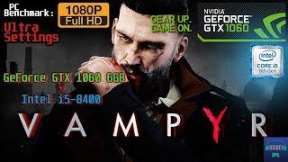 Vampyr : PC Gameplay Benchmark   GTX 1060 6GB + i5-8400   1080p Ultra Settings