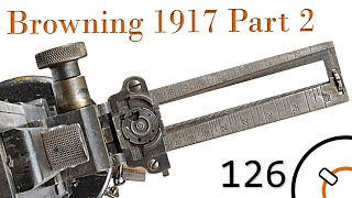 Small Arms of WWI Primer 126: US Browning 1917 Part 2