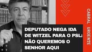 """CABRAL URGENTE: Deputado nega ida de Witzel para o PSL. """"Não queremos o Senhor aqui"""""""
