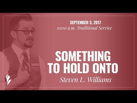 'SOMETHING TO HOLD ONTO' - A sermon by Steven L. Williams
