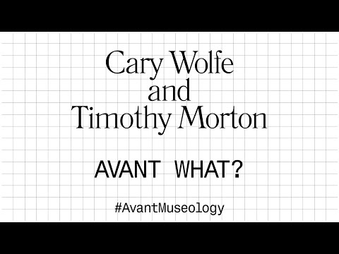 Avant Museology: Cary Wolfe and Timothy Morton