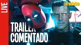 Deadpool 2 - Trailer Comentado | OmeleTV AO VIVO