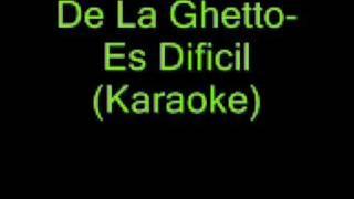 De La Ghetto- Es Dificil( Karaoke)