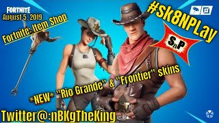 "Fortnite: Item Shop/ *NEW* ""Rio Grande"" & ""Frontier"" skins released (8-5-19) #sk8NPLay #nBKg"