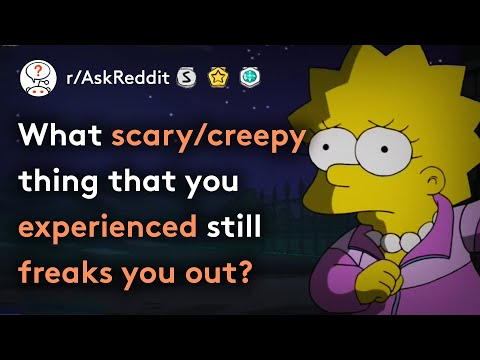 What's The SCARIEST Thing You've Experienced? (Scary Stories r/AskReddit)