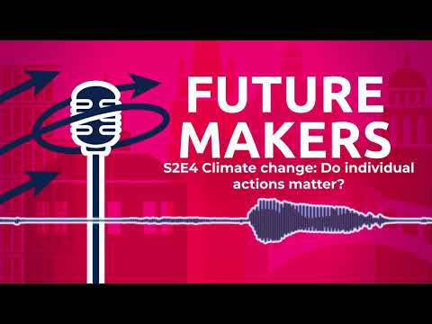 Futuremakers Podcast: Climate change: do individual actions matter? (Season 2: Episode 4)