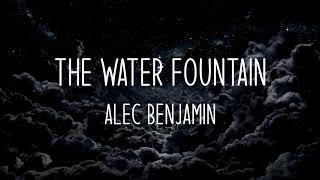 Alec benjamin - the water fountain (lyrics)
