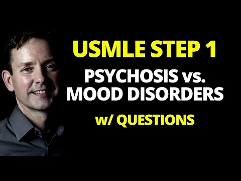 USMLE STEP 1: PSYCHOTIC VS. MOOD DISORDER w/ Questions