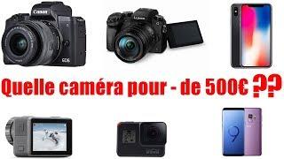 Quelle caméra acheté pour - de 500€