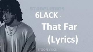 6LACK That Far Lyrics