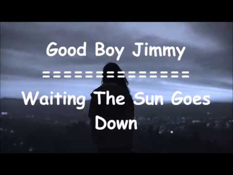 Good Boy Jimmy - Waiting The Sun Goes Down